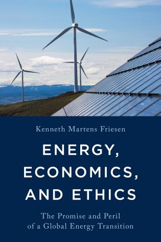 Cover image for the book Energy, Economics, and Ethics: The Promise and Peril of a Global Energy Transition