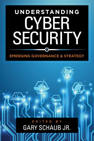 Cover image for the book Understanding Cybersecurity: Emerging Governance and Strategy