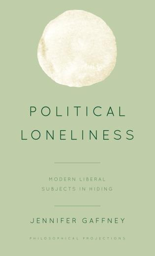 Cover image for the book Political Loneliness: Modern Liberal Subjects in Hiding