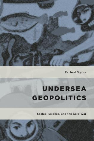 Cover image for the book Undersea Geopolitics: Sealab, Science, and the Cold War