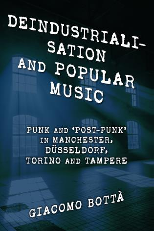 Cover image for the book Deindustrialisation and Popular Music: Punk and 'Post-Punk' in Manchester, Düsseldorf, Torino and Tampere