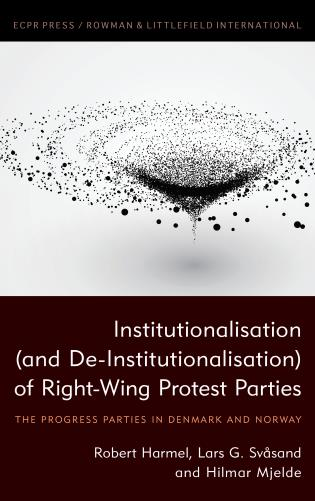 Cover image for the book Institutionalisation (and De-Institutionalisation) of Right-Wing Protest Parties: The Progress Parties in Denmark and Norway