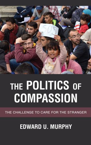 Cover image for the book The Politics of Compassion: The Challenge to Care for the Stranger