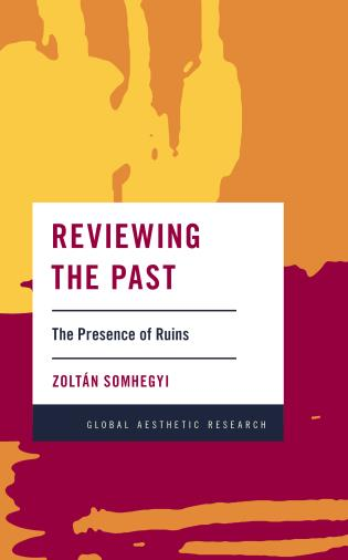 Cover image for the book Reviewing the Past: The Presence of Ruins