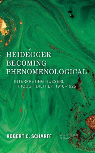 Heidegger Becoming Phenomenological: Interpreting Husserl through Dilthey, 1916–1925 Couverture du livre