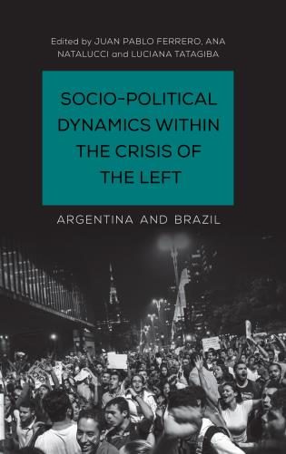 Cover image for the book Socio-Political Dynamics within the Crisis of the Left: Argentina and Brazil