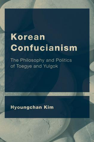 Cover image for the book Korean Confucianism: The Philosophy and Politics of Toegye and Yulgok