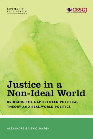 Cover image for the book Justice in a Non-Ideal World: Bridging the Gap Between Political Theory and Real-World Politics
