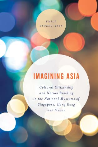 Cover image for the book Imagining Asia: Cultural Citizenship and Nation Building in the National Museums of Singapore, Hong Kong and Macau