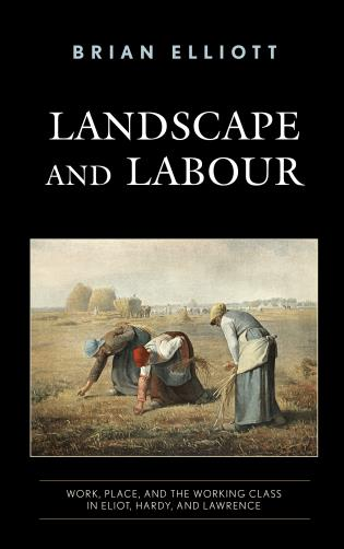 Cover image for the book Landscape and Labour: Work, Place, and the Working Class in Eliot, Hardy, and Lawrence