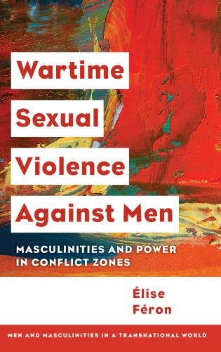 Cover image for the book Wartime Sexual Violence against Men: Masculinities and Power in Conflict Zones