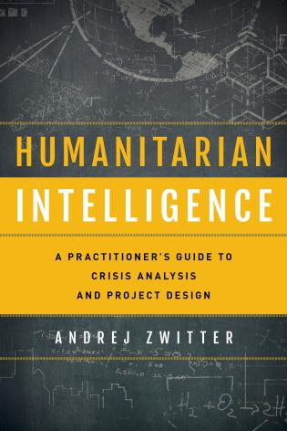 Cover image for the book Humanitarian Intelligence: A Practitioner's Guide to Crisis Analysis and Project Design