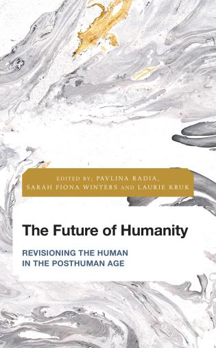 Cover image for the book The Future of Humanity: Revisioning the Human in the Posthuman Age