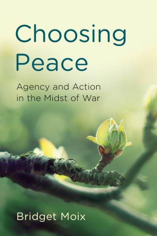 Cover image for the book Choosing Peace: Agency and Action in the Midst of War