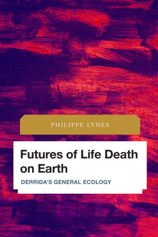 Cover image for the book Futures of Life Death on Earth: Derrida's General Ecology