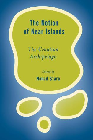 Cover image for the book The Notion of Near Islands: The Croatian Archipelago