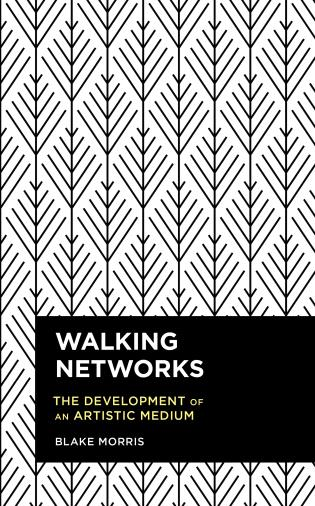 Cover image for the book Walking Networks: The Development of an Artistic Medium