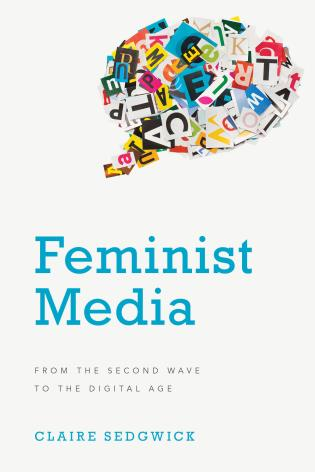 Cover image for the book Feminist Media: From the Second Wave to the Digital Age