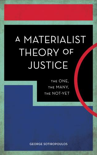 Cover image for the book A Materialist Theory of Justice: The One, the Many, the Not-Yet