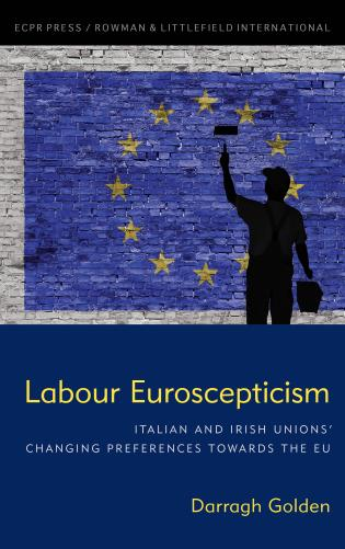 Cover image for the book Labour Euroscepticism: Italian and Irish Unions' Changing Preferences Towards the EU
