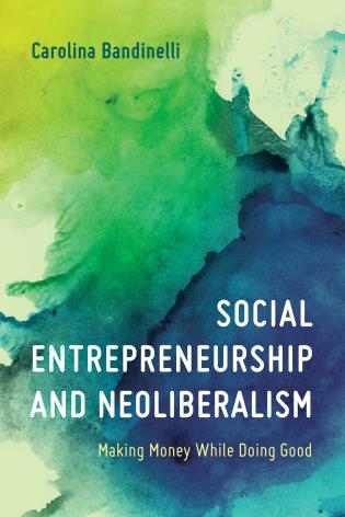 Cover image for the book Social Entrepreneurship and Neoliberalism: Making Money While Doing Good