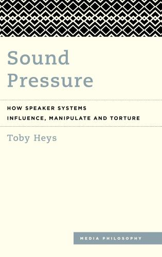 Cover image for the book Sound Pressure: How Speaker Systems Influence, Manipulate and Torture