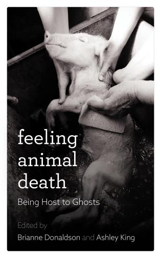 Cover image for the book Feeling Animal Death: Being Host to Ghosts