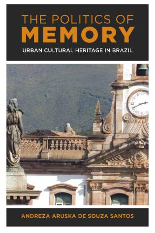 Cover image for the book The Politics of Memory: Urban Cultural Heritage in Brazil