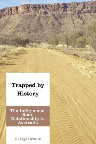 Cover image for the book Trapped by History: The Indigenous-State Relationship in Australia