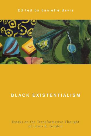 Cover image for the book Black Existentialism: Essays on the Transformative Thought of Lewis R. Gordon