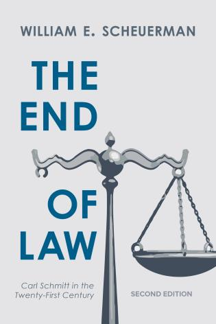 Cover image for the book The End of Law: Carl Schmitt in the Twenty-First Century, Second Edition