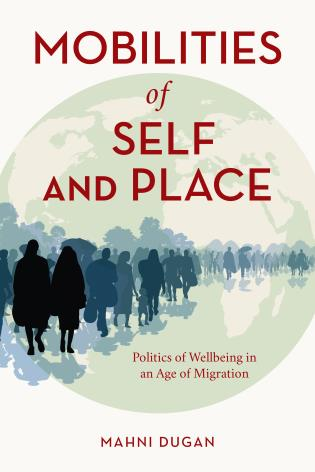 Cover image for the book Mobilities of Self and Place: Politics of Wellbeing in an Age of Migration
