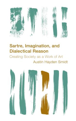 Cover image for the book Sartre, Imagination and Dialectical Reason: Creating Society as a Work of Art