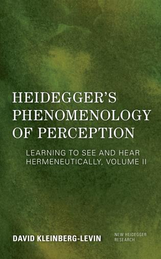Cover image for the book Heidegger's Phenomenology of Perception: Learning to See and Hear Hermeneutically, Volume II
