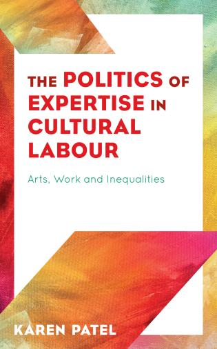 Cover image for the book The Politics of Expertise in Cultural Labour: Arts, Work and Inequalities