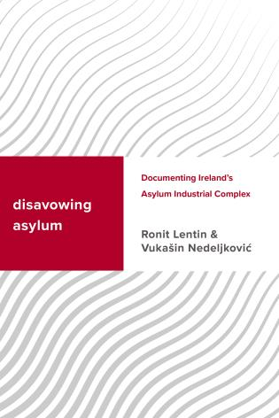 Cover image for the book Disavowing Asylum: Documenting Ireland's Asylum Industrial Complex