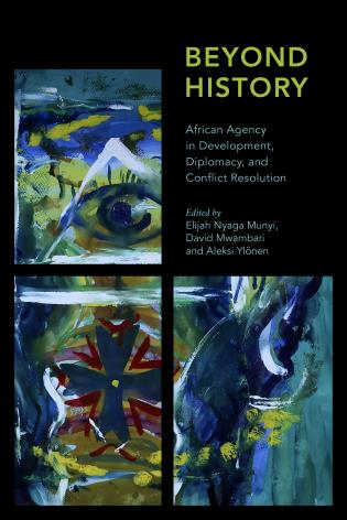 Cover image for the book Beyond History: African Agency in Development, Diplomacy, and Conflict Resolution