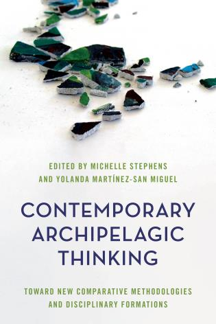 Cover image for the book Contemporary Archipelagic Thinking: Towards New Comparative Methodologies and Disciplinary Formations