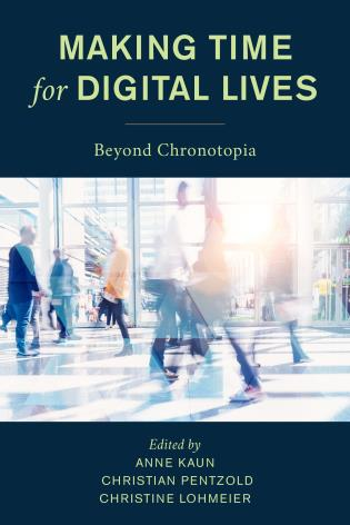 Cover image for the book Making Time for Digital Lives: Beyond Chronotopia