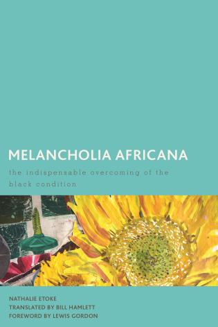 Cover image for the book Melancholia Africana: The Indispensable Overcoming of the Black Condition
