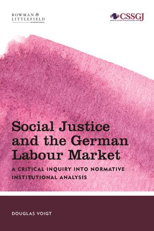 Cover image for the book Social Justice and the German Labour Market: A Critical Inquiry into Normative Institutional Analysis