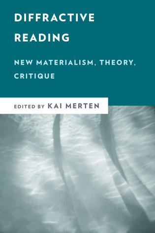 Cover image for the book Diffractive Reading: New Materialism, Theory, Critique