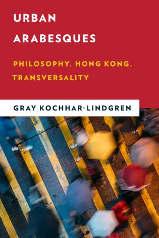 Cover image for the book Urban Arabesques: Philosophy, Hong Kong, Transversality