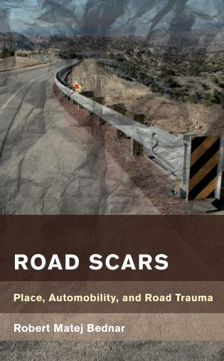 Cover image for the book Road Scars: Place, Automobility, and Road Trauma