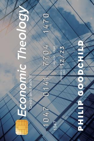Cover image for the book Economic Theology: Credit and Faith II