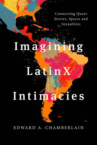 Cover image for the book Imagining LatinX Intimacies: Connecting Queer Stories, Spaces and Sexualities