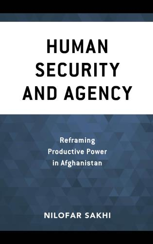 Cover image for the book Human Security and Agency: Reframing Productive Power in Afghanistan