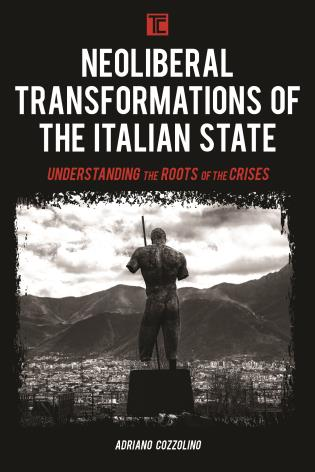 Neoliberal Transformations of the Italian State: Understanding the Roots of  the Crises - 9781786614735