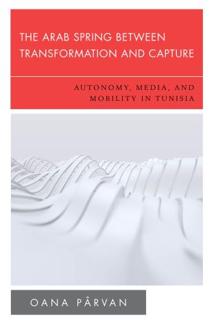 Cover image for the book The Arab Spring Between Transformation and Capture: Autonomy, Media and Mobility in Tunisia