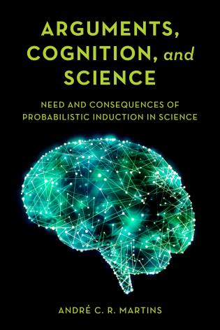 Cover image for the book Arguments, Cognition, and Science: Need and Consequences of Probabilistic Induction in Science